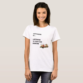 Happiness is listening to your dog snoring T-Shirt