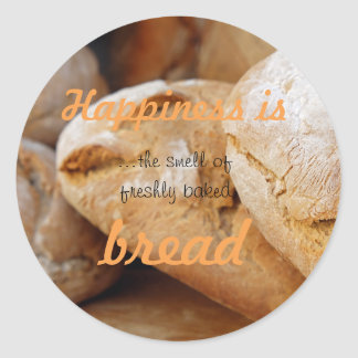 Happiness is the smell of freshly baked bread round sticker