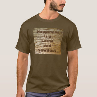 Happiness Lathe and Sawdust T-Shirt