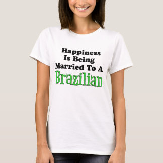 Happiness Married To Brazilian T-Shirt