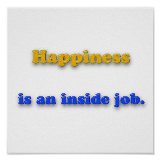 Happiness Quote - Happiness is an inside job. Poster