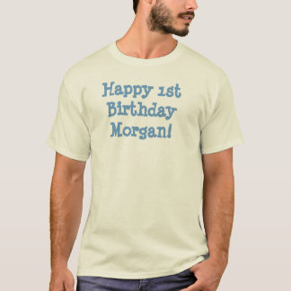 Happy 1st Birthday Morgan! T-Shirt