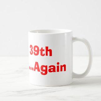 Happy 39th Birthday...Again Coffee Mug