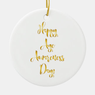 Happy age awareness day gold funny birthday ceramic ornament