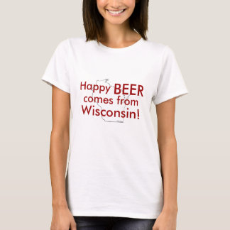 Happy beer comes from Wisconsin T-Shirt
