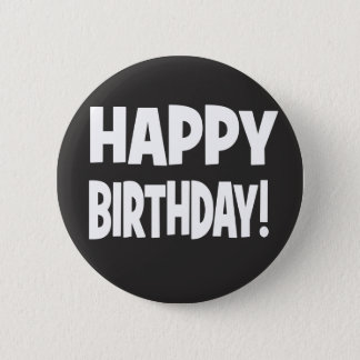 """HAPPY BIRTHDAY"" Black/White 2 Inch Round Button"