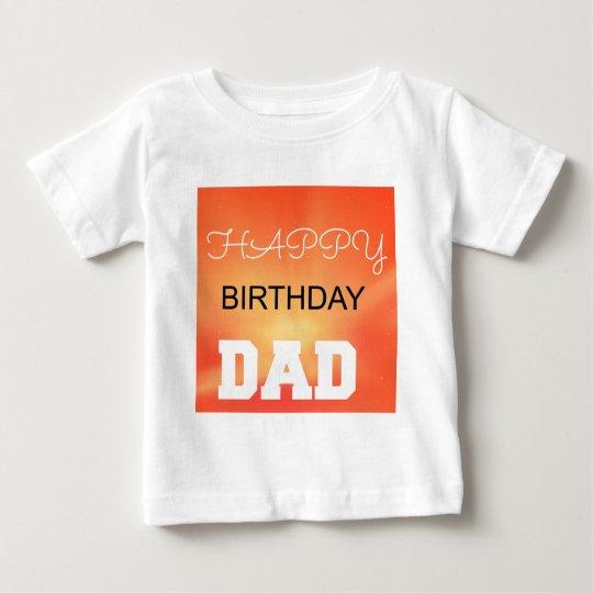 Happy Birthday Dad Baby T Shirt
