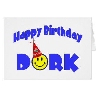Happy Birthday Dork Card