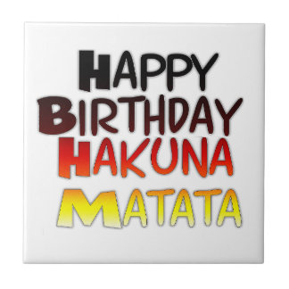 Happy Birthday Hakuna Matata Inspirational graphic Tiles