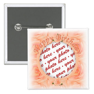 Happy Birthday Peach Roses  Photo Frame Buttons