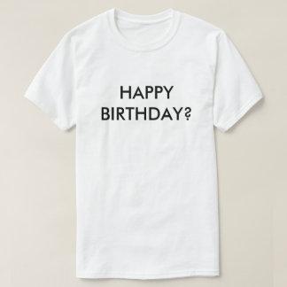 HAPPY BIRTHDAY? T-Shirt