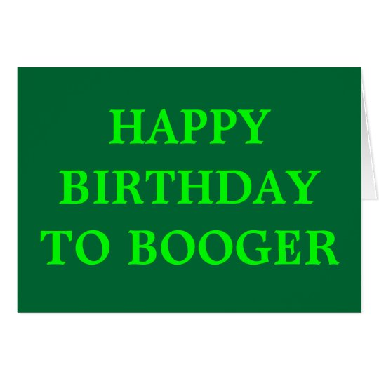 HAPPY BIRTHDAY TO BOOGER CARD