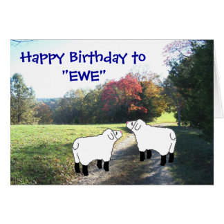 """Happy Birthday to """"EWE""""-customize any occasion Card"""