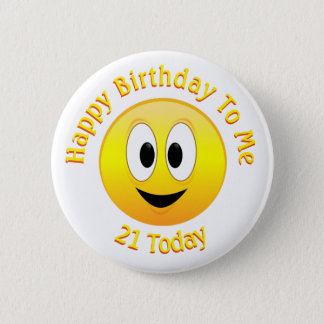Happy Birthday To Me, 21 Today, Smiley Face 2 Inch Round Button