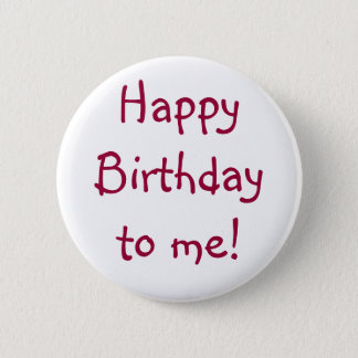Happy Birthday to me! 2 Inch Round Button
