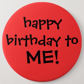 """happy birthday to ME!"" button"