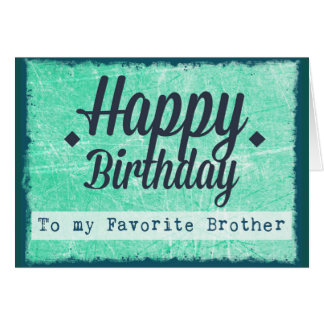 Happy Birthday to my Favorite Brother Card