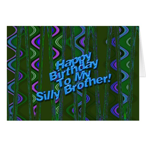 Happy Birthday To My Silly Brother! Greeting Cards