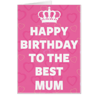 Happy Birthday To The Best Mum Card