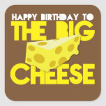 Happy Birthday to the BIG CHEESE Square Sticker