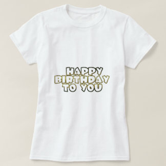 Happy Birthday To You, funny shirt gold typography