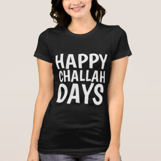 HAPPY CHALLAH DAYS, Funny Hanukkah T-shirts