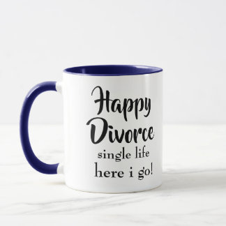 Happy Divorced life here i go Mug