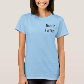 Happy F#ing! T-Shirt