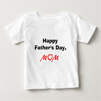 Happy Father's Day, MOM Baby T-Shirt