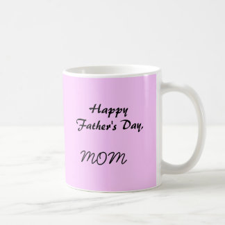 Happy Father's Day,MOM Coffee Mug