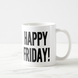 HAPPY FRIDAY! COFFEE MUG