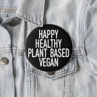 Happy Healthy Plant Based Vegan (wht) 4 Inch Round Button