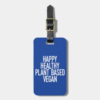 Happy Healthy Plant Based Vegan (wht) Luggage Tag