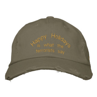 Happy Holidays, is what the terrorists say Embroidered Hat