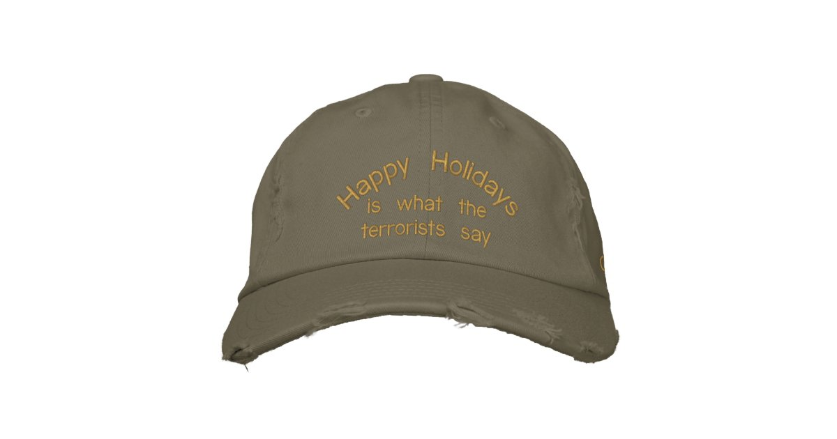Happy Holidays Is What The Terrorists Say Embroidered Hat