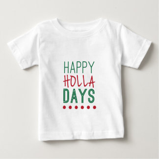 Happy Holla Days Holidays Christmas Xmas Baby T-Shirt