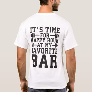 Happy Hour At My Favorite Bar - Gym Inspirational T-Shirt