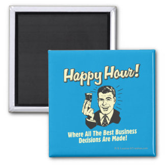 Happy Hour: Best Business Decisions Are Made Happ Magnet