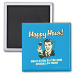 Happy Hour: Best Business Decisions Are Made Happ Square Magnet