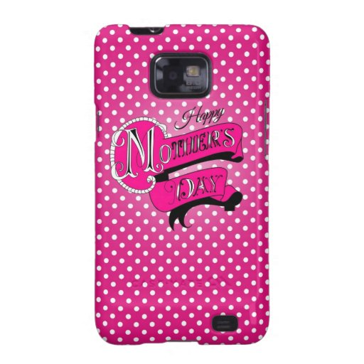 Happy mother's day! samsung galaxy SII case