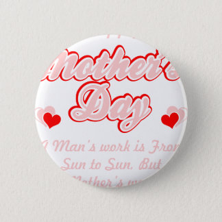 Happy Mothers Day Mothers Work Is Never Done Shirt 2 Inch Round Button