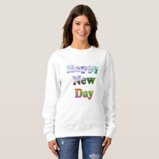Happy New Day Sweatshirt