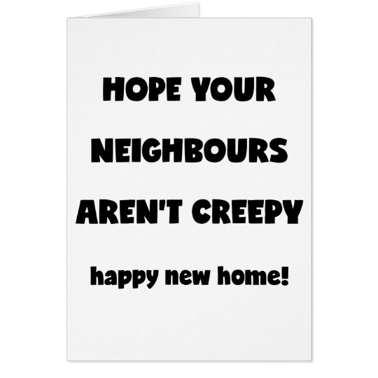Happy New Home   Creepy Neighbours  - Funny Quote Card