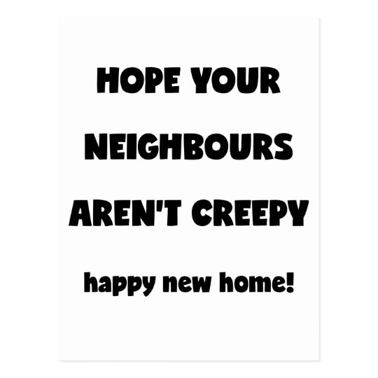 Happy New Home | Creepy Neighbours  - Funny Quote Postcard