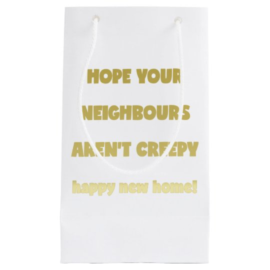 Happy New Home | Creepy Neighbours  - Funny Quote Small Gift Bag