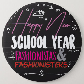 Happy New School Year Fashionistas & Fashionisters 6 Inch Round Button