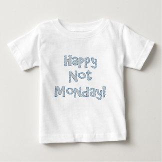 Happy Not Monday! Baby T-Shirt