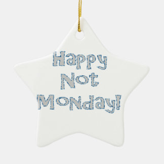 Happy Not Monday! Ceramic Ornament