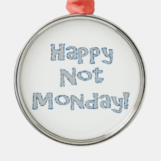 Happy Not Monday! Metal Ornament