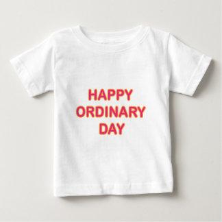 Happy Ordinary Day Tshirts